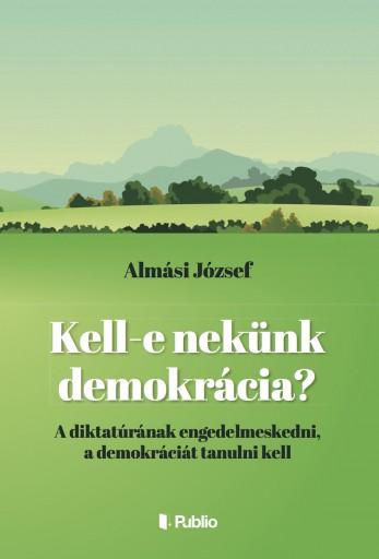 Kell- e nekünk demokrácia? - Ekönyv - Almási József