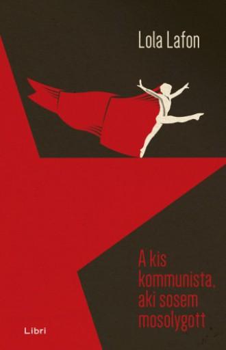A kis kommunista, aki sosem mosolygott - Ekönyv - Lola Lafon