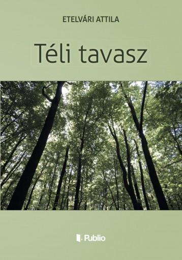 TÉLI TAVASZ - Ekönyv - Etelvári Attila