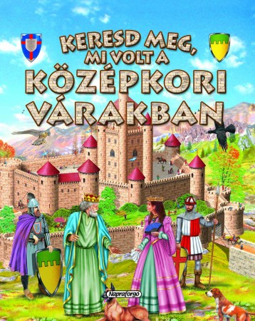 Keresd meg, mi volt a középkori várakban! - Keresd meg! - Ekönyv - NAPRAFORGÓ KÖNYVKIADÓ