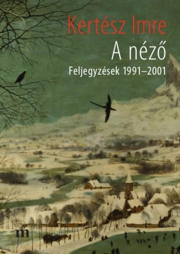 A NÉZŐ - FELJEGYZÉSEK 1991-2001 - Ekönyv - KERTÉSZ IMRE