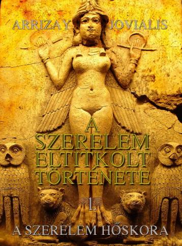 A SZERELEM ELTITKOLT TÖRTÉNETE - 1. A SZERELEM HŐSKORA - Ekönyv - JOVIALIS, ARRIZAY