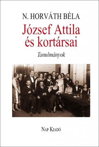 JÓZSEF ATTILA ÉS KORTÁRSAI - TANULMÁNYOK - Ekönyv - N. HORVÁTH BÉLA