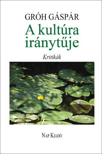 A KULTÚRA IRÁNYTŰJE - KRITIKÁK - Ekönyv - GRÓH GÁSPÁR