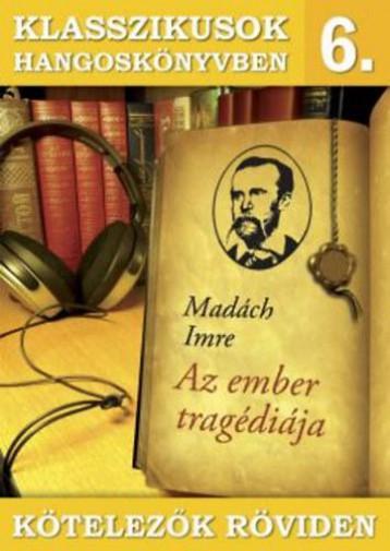 KLASSZIKUSOK HANGOSKÖNYVBEN 6. - KÖTELEZŐK RÖVIDEN - AZ EMBER TRAGÉDIÁJA - Ekönyv - MADÁCH IMRE