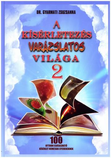 A KÍSÉRLETEZÉS VARÁZSLATOS VILÁGA 2. - Ekönyv - DR. GYARMATI ZSUZSANNA