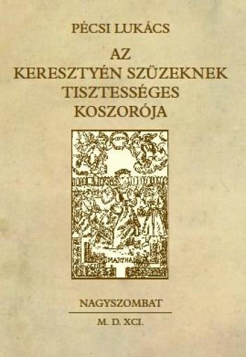 AZ KERESZTYÉN SZÜZEKNEK TISZTESSÉGES KOSZORÓJA - Ekönyv - PÉCSI LUKÁCS