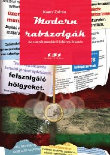 MODERN RABSZOLGÁK - AZ OSZTRÁK MUNKÁRÓL FEHÉREN-FEKETÉN - Ebook - KUNTZ ZOLTÁN