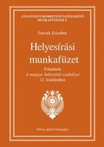 HELYESÍRÁSI MUNKAFÜZET - FELADATOK A MAGYAR HELYESÍRÁS SZABÁLYAI 12. KIADÁSÁHOZ - Ekönyv - FERCSIK ERZSÉBET