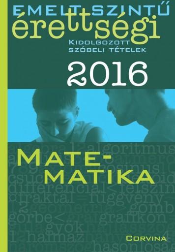 EMELT SZINTŰ ÉRETTSÉGI 2016 - MATEMATIKA - KIDOLG. SZÓBELI TÉTELEK - Ekönyv - CORVINA KIADÓ
