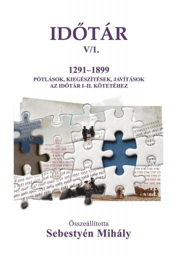 IDŐTÁR V/1. 1291-1899 PÓTLÁSOK, KIEGÉSZÍTÉSEK, JAVÍTÁSOK AZ IDŐTÁR I-II. KÖTETÉH - Ekönyv - SEBESTYÉN MIHÁLY