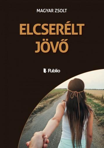 ELCSERÉLT JÖVŐ - Ekönyv - Magyar Zsolt