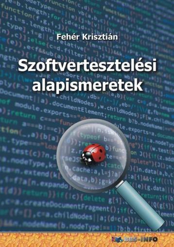 SZOFTVERTESZTELÉSI ALAPISMERETEK - Ekönyv - FEHÉR KRISZTIÁN