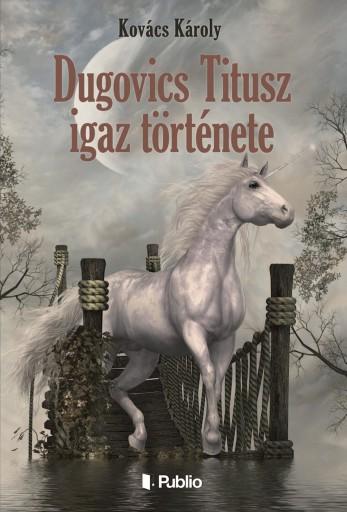 Dugovics Titusz igaz története - Ebook - Kovács Károly