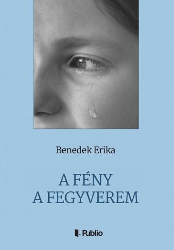 A Fény a fegyverem - Ekönyv - Benedek Erika