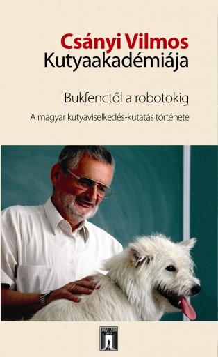 CSÁNYI VILMOS KUTYAAKADÉMIÁJA - BUKFENCTŐL A ROBOTOKIG-A MAGYAR KUTYAVISELKEDÉS- - Ekönyv - KUBINYI ENIKŐ-MIKLÓSI ÁDÁM SZERK.