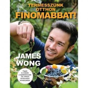 TERMESSZÜNK OTTHON FINOMABBAT! - Ekönyv - WONG, JAMES
