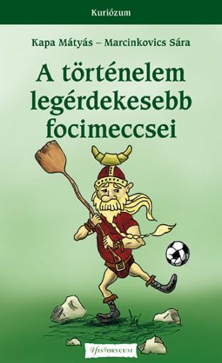 A történelem legérdekesebb focimeccsei - Ekönyv - Kapa Mátyás – Marcinkovics Sára