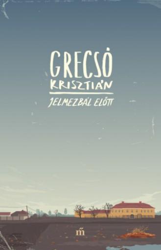 Jelmezbál előtt - Ekönyv - Grecsó Krisztián