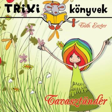 TRIXI KÖNYVEK - TAVASZTÜNDÉR - Ekönyv - TÓTH ESZTER