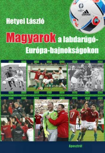 MAGYAROK A LABDARÚGÓ-EURÓPA-BAJNOKSÁGOKON - Ekönyv - HETYEI LÁSZLÓ