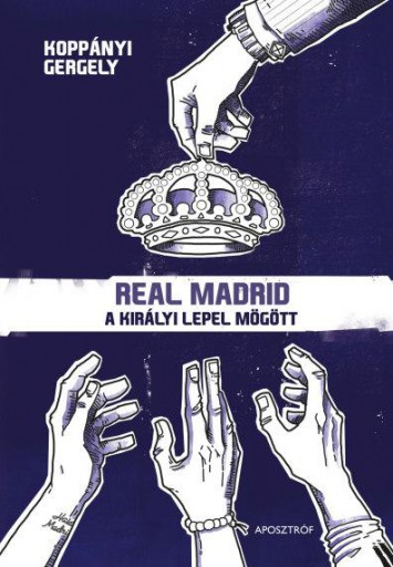 REAL MADRID - A KIRÁLYI LEPEL MÖGÖTT - Ekönyv - KOPPÁNYI GERGELY
