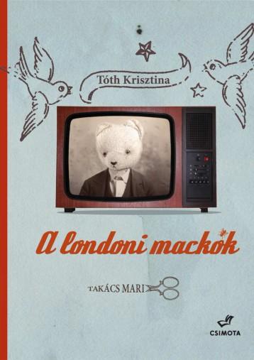 A londoni mackók - bővített újrakiadás - Ebook - Tóth Krisztina - Csányi Dóra - Tsík Sándor