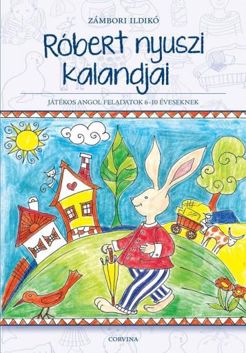 RÓBERT NYUSZI KALANDJAI - JÁTÉKOS ANGOL FELADATOK 6-10 ÉVESEKNEK - Ekönyv - ZÁMBORI ILDIKÓ