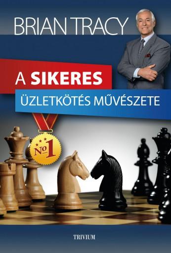 A SIKERES ÜZLETKÖTÉS MŰVÉSZETE - Ekönyv - TRACY, BRIAN