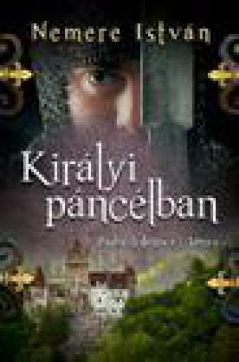 KIRÁLYI PÁNCÉLBAN - ZÁDOR-TRILÓGIA 1. KÖNYV - Ekönyv - NEMERE ISTVÁN