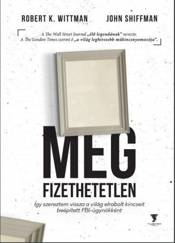 MEGFIZETHETETLEN - ÍGY SZEREZTEM VISSZA A VILÁG ELRABOLT KINCSEIT... - Ekönyv - WITTMAN, ROBERT K.