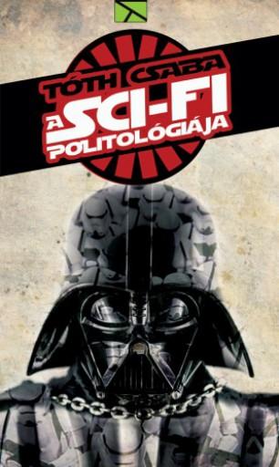 A sci-fi politológiája - Ekönyv - Tóth Csaba