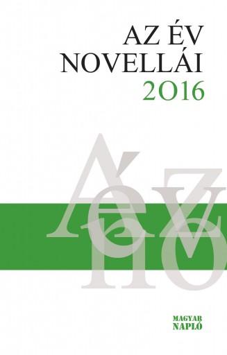 AZ ÉV NOVELLÁI 2016 - Ekönyv - MAGYAR NAPLÓ KIADÓ KFT.