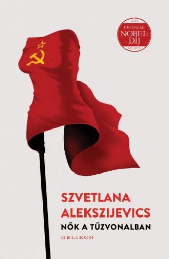 Nők a tűzvonalban - Ekönyv - Szvetlana Alekszijevics