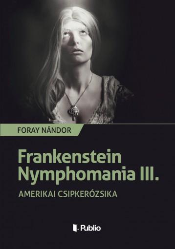 Frankenstein Nymphomania III. - Ekönyv - Foray Nándor