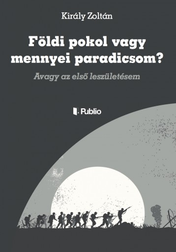 Földi pokol vagy mennyei paradicsom? - Ekönyv - Király Zoltán