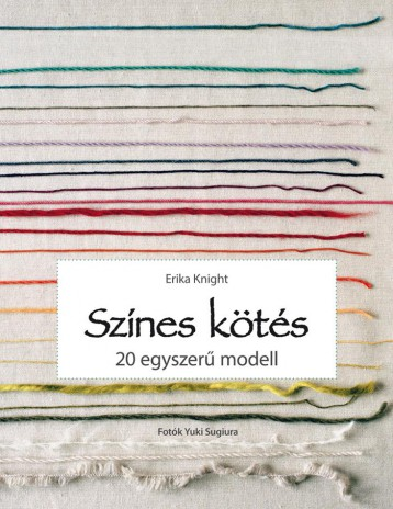 SZÍNES KÖTÉS - 20 EGYSZERŰ MODELL - Ekönyv - KNIGHT, ERIKA