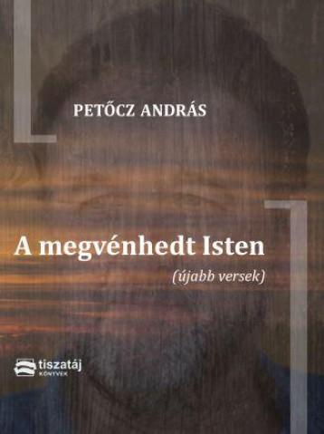 A MEGVÉNHEDT ISTEN (ÚJABB VERSEK) - Ekönyv - PETŐCZ ANDRÁS