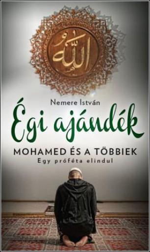 ÉGI AJÁNDÉK - MOHAMED ÉS A TÖBBIEK - EGY PRÓFÉTA ELINDUL - Ekönyv - NEMERE ISTVÁN