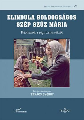 ELINDULA BOLDOGSÁGOS SZÉP SZŰZ MÁRIA - RÁOLVASÓK A RÉGI CSÍKSZÉKRŐL - Ekönyv - TAKÁCS GYÖRGY