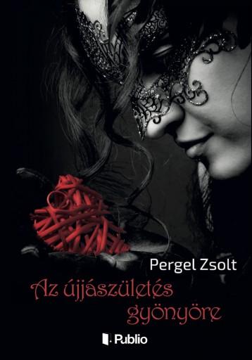 Az újjászületés gyönyöre - Ekönyv - Pergel Zsolt