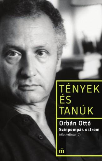 SZÍNPOMPÁS OSTROM (ÉLETMŰINTERJÚ) - TÉNYEK ÉS TANÚK - Ekönyv - ORBÁN OTTÓ