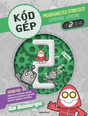 Kódgép 2. - Programozási útmutató lépésről lépésre - Ekönyv - NAPRAFORGÓ KÖNYVKIADÓ