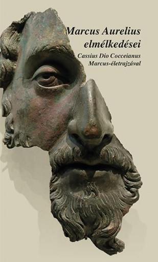 MARCUS AURELIUS ELMÉLKEDÉSEI - CASSIUS DIO COCCEINAS MARCUS-ÉLETRAJZÁVAL - Ekönyv - ATLANTISZ KÖNYVKIADÓ KFT.