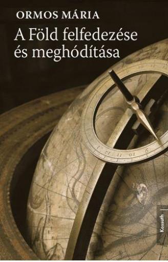 A FÖLD FELFEDEZÉSE ÉS MEGHÓDÍTÁSA - ÜKH 2016 - Ekönyv - ORMOS MÁRIA