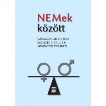 NEMEK KÖZÖTT - TÁRSADALMI NEMEK SOKSZÍNŰ VALLÁSI MEGKÖZELÍTÉSBEN - Ekönyv - LUTHER KIADÓ