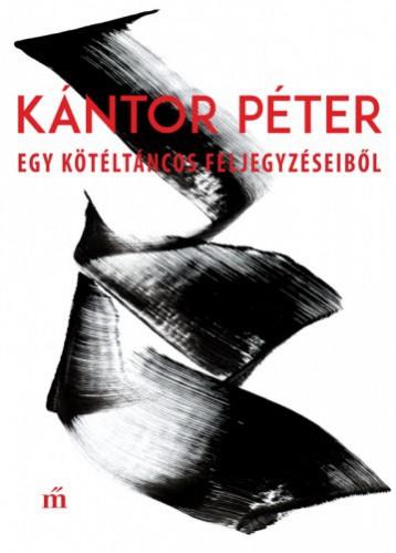 Egy kötéltáncos feljegyzéseiből - Ekönyv - Kántor Péter