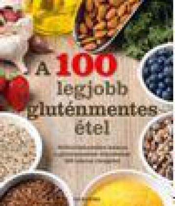 A 100 LEGJOBB GLUTÉNMENTES ÉTEL - Ekönyv - ALEXANDRA KIADÓ