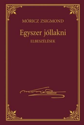 EGYSZER JÓLLAKNI - MÓRICZ ZSIGMOND SOROZAT 22. - Ekönyv - MÓRICZ ZSIGMOND