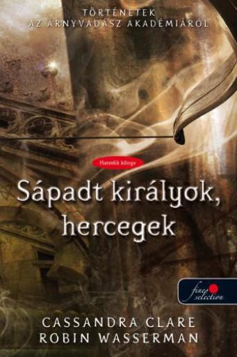 SÁPADT KIRÁLYOK, HERCEGEK - KÖTÖTT - Ekönyv - CLARE, CASSANDRA-WASSERMAN, ROBIN